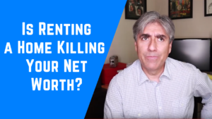 Is Renting Killing Your Net Worth