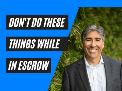 Dont do these things when in escrow
