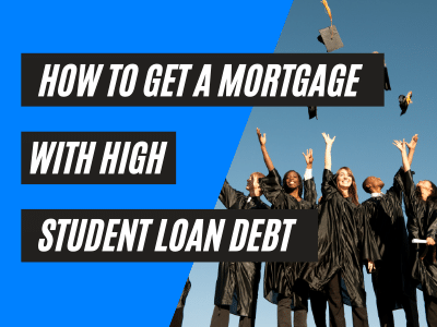 How to Get a Mortgage with High Student Loan Debt