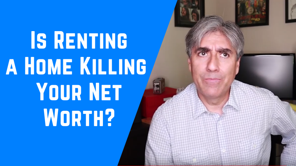 Renting a Home is Killing Your Net Worth
