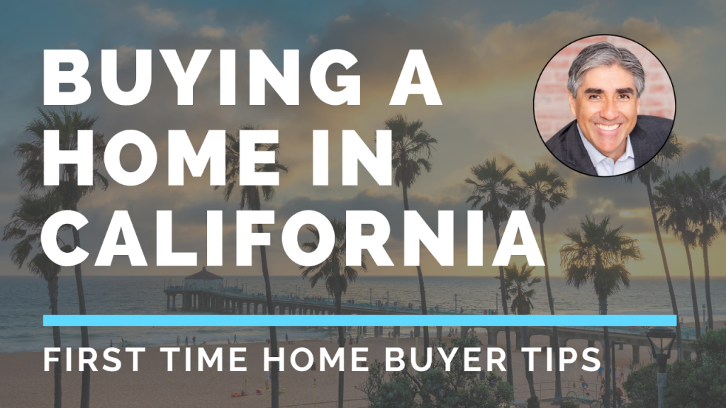 Buying a Home in California - First Time Buyer Tips